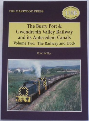 The Burry Port & Gwendreath Valley Railway and its Antecedent Canals - Volume Two: The Railway and Dock, by R.W. Miller